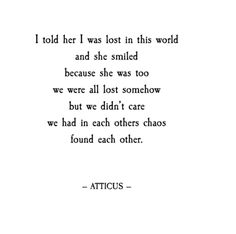 I love atticus quotes True Love Quotes, Quotes To Live By, Inspire Quotes, Poem Quotes, Life Quotes, Chaos Quotes, Karma Quotes, Peace Quotes, Crush Quotes