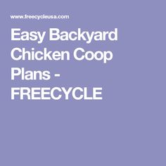 Easy Backyard Chicken Coop Plans - FREECYCLE