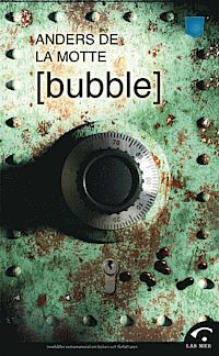 Bubble by Anders de la Motte.