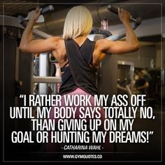 """""""I rather work my ass off until my body says totally no, than giving up on my goals or hunting my dreams!"""" – IFBB bikini pro Catharina Wahl. Like and save this pin if you'll NEVER stop chasing your dreams and goals! #goaldigger #trainharder #gymmotivation #workoutmotivation #catharinawahl #ifbbpro #gymaddict"""