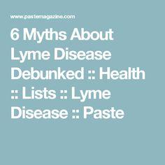 6 Myths About Lyme Disease Debunked :: Health :: Lists :: Lyme Disease  :: Paste