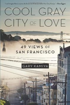 Cool Gray City of Love: 49 Views of San Francisco by Gary Kamiya,http://www.amazon.com/dp/1608199606/ref=cm_sw_r_pi_dp_-wlnsb1WY48PBCK7