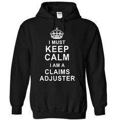 I must Keep calm I am a claims adjuster T Shirts, Hoodies. Get it now ==► https://www.sunfrog.com/LifeStyle/I-must-keep-calm-I-am-a-claims-adjuster-6856-Black-7868453-Hoodie.html?57074 $39