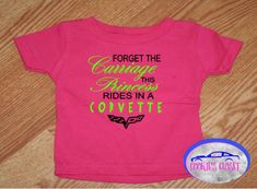 A personal favorite from my Etsy shop. Princess rides in a corvette infant t shirt. Chevy corvette.  https://www.etsy.com/listing/550598184/forget-the-carriage-this-princess-rides