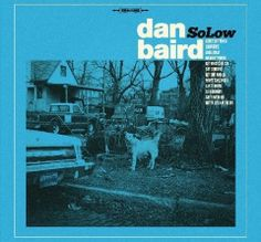 Dan Baird – SoLow (2017)  Artist:  Dan Baird    Album:  SoLow    Released:  2017    Style: Southern Rock   Format: MP3 320Kbps   Size: 116 Mb            Tracklist:  01 – Cemetery Train  02 – Showtime  03 – Look Away  04 – Naughty Marie  05 – Get Watcha Get  06 – Say Goodbye  07 – Get out and Go  08 – Wont Take Much  09 – Lay It on Me  10 – Silver Baby  11 – Shes with Me  12 – Gotta Get a Move On     DOWNLOAD LINKS:   RAPIDGATOR:  DOWNLOAD   UPLOADED:  DOWNLOAD  http://newalbumrelea..