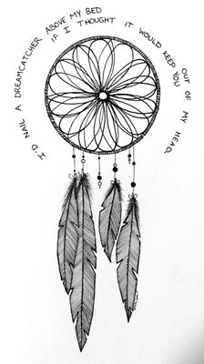 I want a dream catcher in all of the rooms in my future house-whether it is a real dream catcher, a drawing, or a theme, I want nothing but good dreams and thoughts to be flowing throughout my home.