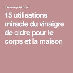15 utilisations miracle du vinaigre de cidre pour le corps et la maison