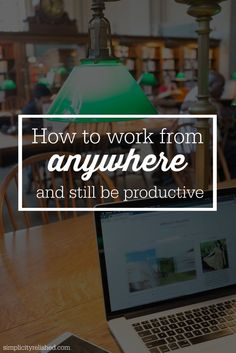 How to work from anywhere and still be productive- 8 tips for the freelancer on the road