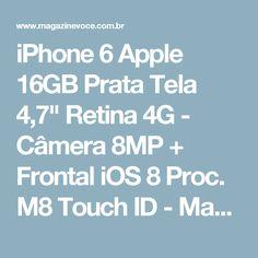 "iPhone 6 Apple 16GB Prata Tela 4,7"" Retina 4G - Câmera 8MP + Frontal iOS 8 Proc. M8 Touch ID - Magazine Toninhombpromove"