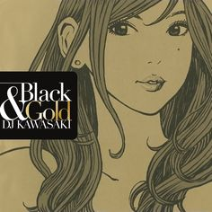 DJ KAWASAKI - BLACK & GOLD  http://www.extra-freedom.co.jp/release/black_and_gold/  illustration by 江口寿史!!!