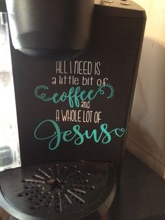 Keurig All I need is a little bit of coffee and a whole lot of Jesus Vinyl decal/sticker by KatrinaKreates on Etsy https://www.etsy.com/listing/252750874/keurig-all-i-need-is-a-little-bit-of