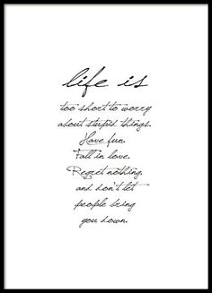 Afbeeldingsresultaat voor life is too short to worry about stupid things have fun fall in love