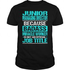 JUNIOR MANAGING DIRECTOR Because BADASS Miracle Worker Isn't An Official Job Title T-Shirts, Hoodies, Sweatshirts, Tee Shirts (22.99$ ==► Shopping Now!)