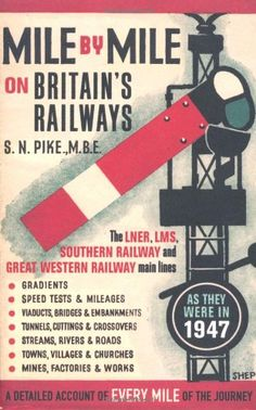 Mile by Mile on Britain's Railways: The LNER, LMS, GWR and Southern Railway in 1947: Amazon.co.uk: S.N. Pike: 8601200755909: Books.17