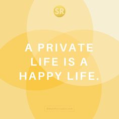 A private life is a happy life.