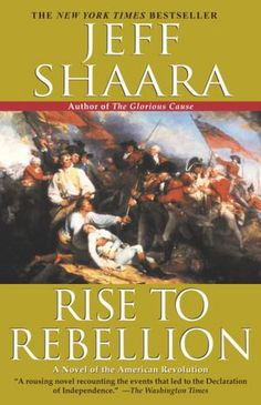 Rise to Rebellion- Shaara, Jeff - Really makes the Revolutionary War a readable history! So good!
