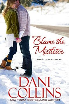 Blame The Mistletoe (Love In Montana, Bk 2) by Dani Collins