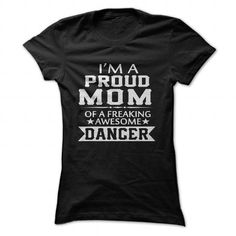 Awesome Dance Dancing Dancer Lovers Tee Shirts Gift for you or your family member and your friend:  PROUD MOM OF A DANCER Tee Shirts T-Shirts