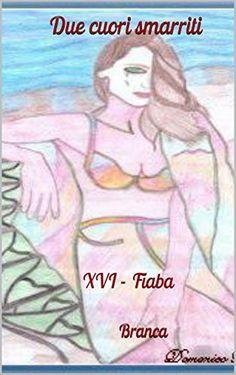 XVI-Fiaba: Due cuori smarriti (Collana in serie Vol. 16) (Italian Edition) Domenico Branca         Path, http://www.amazon.co.jp/dp/B00O7UHOBM/ref=cm_sw_r_pi_dp_hGl7vb009JF1S