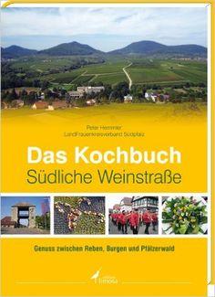 Das Kochbuch Südliche Weinstraße: Genuss zwischen Reben, Burgen und Pfälzerwald: Amazon.de: Peter Hemmler, LandFrauenkreisverband Südpfalz: Bücher