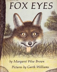 Fox Eyes by Margaret Wise Brown, illustrated by Garth Williams - Pantheon, 1951 Old Children's Books, Vintage Children's Books, Used Books, Vintage Kids, Garth Williams, Fox Eyes, Margaret Wise Brown, Orphan Girl, Children's Literature