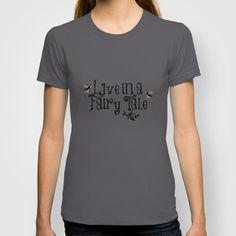Live in a Fairy Tale Tshirt  Comes in gray by ApplesandSpindles