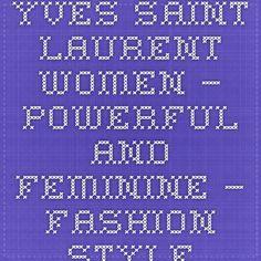 Yves Saint Laurent Women – Powerful and Feminine – Fashion Style Magazine
