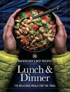 BACKPACKER's Best Recipes: Lunch & Dinner: 110 Delicious Meals for the Trail