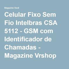 Celular Fixo Sem Fio Intelbras CSA 5112 - GSM com Identificador de Chamadas - Magazine Vrshop