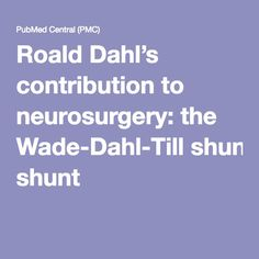 Roald Dahl's contribution to neurosurgery: the Wade-Dahl-Till shunt