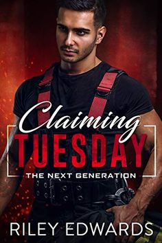 Claiming Tuesday (The Next Generation Book by Riley Edwards - Rebels Romance Free Books, Good Books, Books To Read, My Books, Hot Firefighters, Friends With Benefits, Her Smile, The Next, Romance Novels