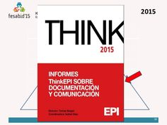 Informes ThinkEPI 2015 sobre documentación y comunicación /[director, Tomàs Baiget ; coordinadora, Isabel Olea].. -- Barcelona : EPI SCP, 2015.