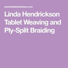 Linda Hendrickson Tablet Weaving and Ply-Split Braiding