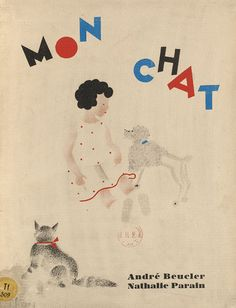'mon chat' by andré beucler, illustrated by nathalie parain (1930), a lovely french book for children (can be seen in its entirety here: http://expositions.bnf.fr/livres-enfants/livres/chat/index.htm)