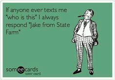 Jake from State Farm....