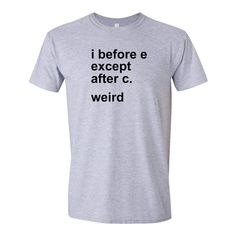I Before E Except After C T-Shirt