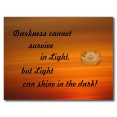 """Postcard with the reminder: When surrounded by """"dark"""" remember to shine brighter! Darkness cannot survive in light, but light can shine in the dark."""
