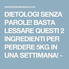 DIETOLOGI SENZA PAROLE! BASTA LESSARE QUESTI 2 INGREDIENTI PER PERDERE 5KG IN UNA SETTIMANA! - Super Dieta, 1000 Calories, Light Of Life, Green Life, Healthy Tips, Body Care, Natural Remedies, Detox, The Cure