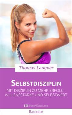 Selbstdisziplin: Mit Disziplin zu mehr Erfolg, Willensstärke und Selbstwert  #Disziplin #Trainieren #Erfolg