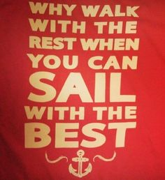 Why walk with the rest when you can sail with the best? ΑΣΤ <3