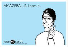 AMAZEBALLS!! Ahhhhh!!  I'm so tired of this word!