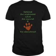 RESCUE the mistreated SAVE the injured LOVE the abandoned T Shirts, Hoodie
