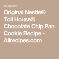 Original Nestle® Toll House® Chocolate Chip Pan Cookie Recipe ...