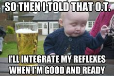 OT humor: I'll integrate my reflexes when I'm good and ready, lol
