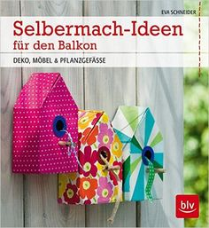 Selbermach-Ideen für den Balkon: Deko, Möbel & Pflanzgefäße: Amazon.de: Eva Schneider, Frank Neumann: Bücher