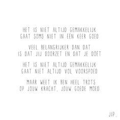 Gewoon JIP. |Gedichten | Kaarten | Posters | Stationery | & meer © sinds feb 2014 | Liefde | Quote | Mindful | Focus verleggen | Positief | Veranderen | Inspiration | Goede voornemens | Doorzetten | Omgaan met tegenslag | Het is niet altijd gemakkelijk | © Een tekstje van JIP. gebruiken? Dat kan! Stuur een mailtje naar info@gewoonjip.nl | Of koop dit tekstje direct op een kaartje via Gewoonjip.nl