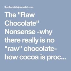 """The """"Raw Chocolate"""" Nonsense -why there really is no """"raw"""" chocolate- how cocoa is processed!"""