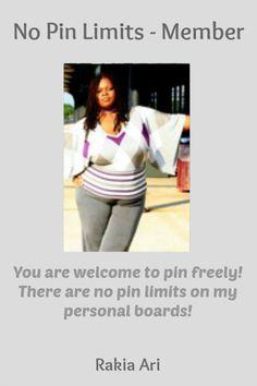 No Pin Limits - Member: Rakia Ari - Visit profile here: http://www.pinterest.com/rakiaari