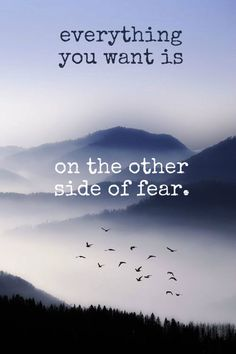 Everything you want is on the other side of fear life quotes quotes positive quotes quote positive life quote inspirational true motivational wisdom inspiring quotes