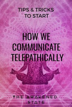 How We Can Communicate Telepathically. And how we can all posses this unique gift.